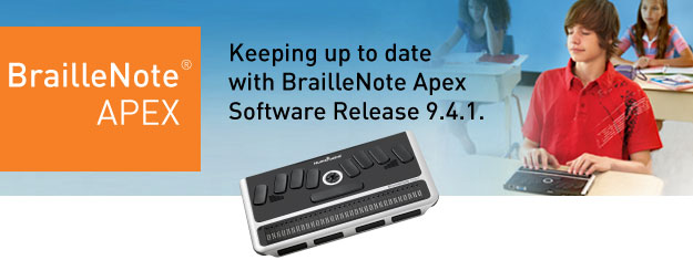 Keeping up to date with BrailleNote Apex Software Release 9.4.1.