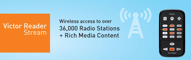 The New Generation Stream: Wireless access to over 36,000 radio station + Rich Media Content (Audible.com, NFB Newsline, Bookshare, OOtune, Wikipedia)